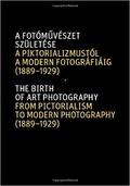 The Birth of Art Photography: From Pictorialism to Modern Photography (1889-1929)